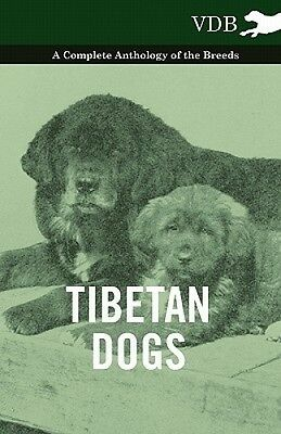 Tibetan Dogs - A Complete Anthology of the Breeds by Various.