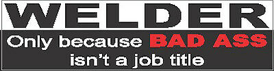 welder-because-bad-a$$-isnt-a job-title-sticker, CP-26
