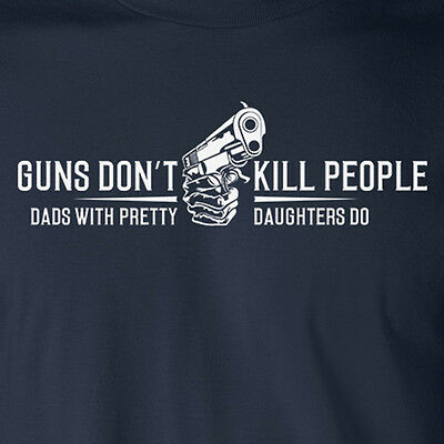 GUNS DON'T KILL PEOPLE DADS WITH PRETTY DAUGHTERS DO T-shirt funny Father's Day