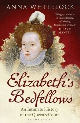 Elizabeth's Bedfellows: An Intimate History of the Queen's Court - New Book Whit