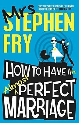 How to Have an Almost Perfect Marriage Mrs. Stephen Fry New Book