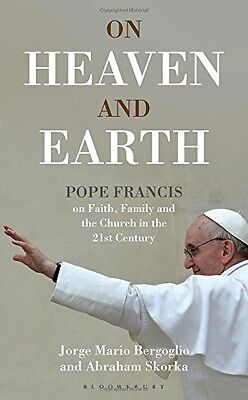 On Heaven and Earth - Pope Francis on Faith, Family and the Church in the 21st C