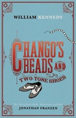 Chango's Beads and Two-Tone Shoes - New Book William Kennedy