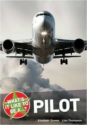 What's it Like to be a ...... Pilot? - New Book Lisa Thompson, Elizabeth Dowen