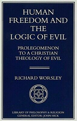 Human Freedom and the Logic of Evil: Prolegomenon to a Christian Theology of Evi