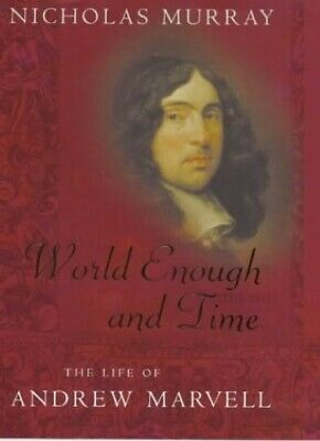World Enough And Time: The Life of Andrew Marvell - New Book Murray, Nicholas