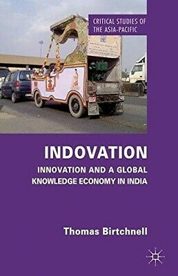 Indovation: Innovation and a Global Knowledge Economy in India (Critical Studies