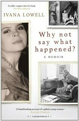 Why Not Say What Happened?: A Memoir - New Book Lowell, Ivana