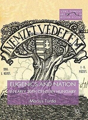 Eugenics and Nation in Early 20th Century Hungary (Science, Technology and Medic