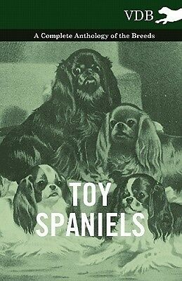 Toy Spaniels - A Complete Anthology of the Breeds by Various.
