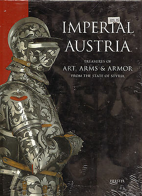 Imperial Austria:Treasures of Art, Arms & Armor From the State of Styria.New HC