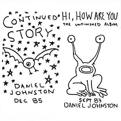 Daniel Johnston - Continued Story/Hi How Are You