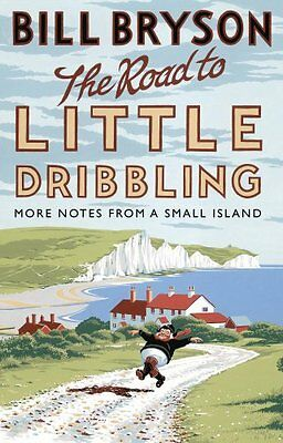 The Road to Little Dribbling: More Notes from a Small Island - by Bill Bryson