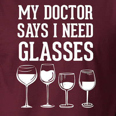MY DOCTOR SAYS I NEED GLASSES funny wine drinking dr quote beer alcohol T-Shirt
