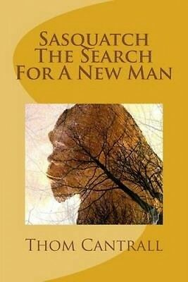 Sasquatch - The Search for a New Man by Thom Cantrall.