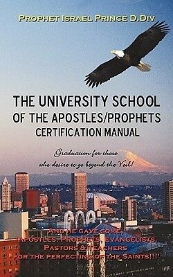 University School of the Apostles / Prophets Certification Manual: Ushering in P
