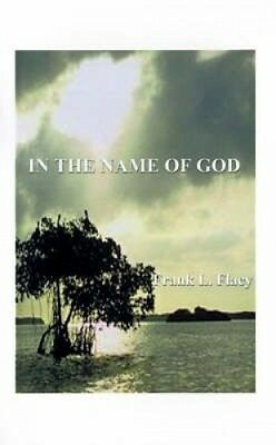 In the Name of God by Frank L. Flacy.
