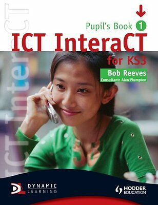 Ict Interact For Key Stage 3 Dynamic Learning - Pupil's Reeves  Bob 978034094097