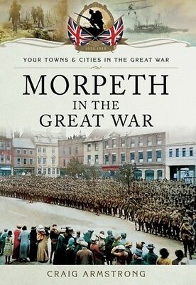 Morpeth In The Great War Armstrong  Craig 9781473822085