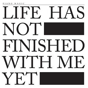 Life Has Not Finished With Me Yet - PIANO MAGIC [LP]