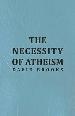 The Necessity of Atheism by David Brooks