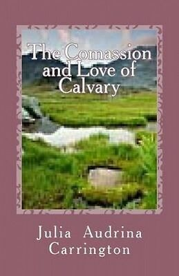 The Compassion and Love of Calvary by Julia Audrina Carrington.