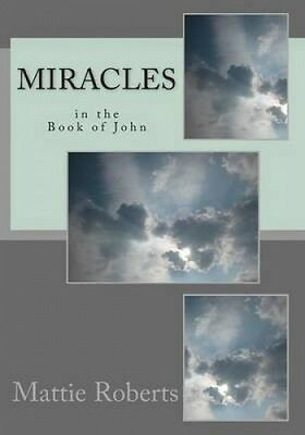 Miracles in the Book of John by Mattie Roberts