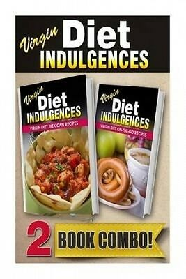 Virgin Diet Mexican Recipes and Virgin Diet On-The-Go Recipes: 2 Book Combo by J