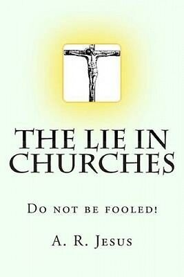 The Lie in Churches by A R Jesus.