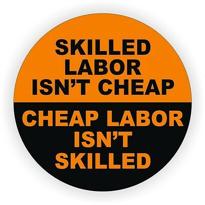 Skilled Labor Isnt Cheap Hard Hat Decal / Motorcycle Helmet Sticker Label Funny