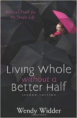 Living Whole Without a Better Half: Biblical Truth for the Single Life