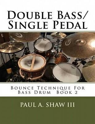 Double Bass/Single Pedal: Bounce Technique for Bass Drum Book 2 by Paul a. Shaw