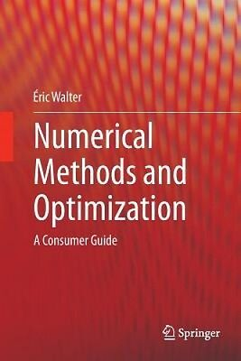 Numerical Methods and Optimization: A Consumer Guide by Eric Walter