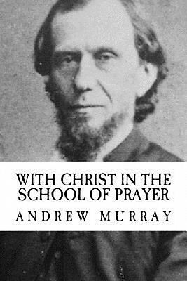 With Christ in the School of Prayer by Andrew Murray