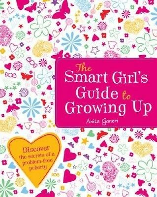 The Smart Girl's Guide to Growing Up by Anita Ganeri.