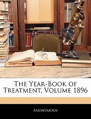 The Year-Book of Treatment, Volume 1896 by Anonymous