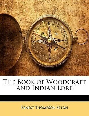 The Book of Woodcraft and Indian Lore by Ernest Thompson Seton