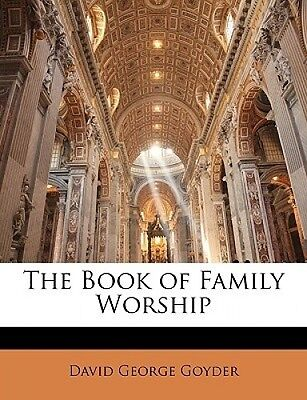 The Book of Family Worship by David George Goyder