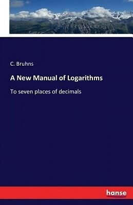 A New Manual of Logarithms by C. Bruhns