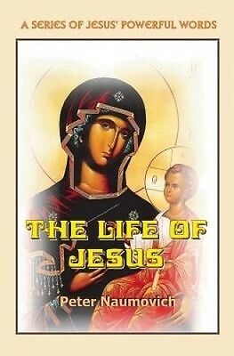 The Life of Jesus by Peter Naumovich
