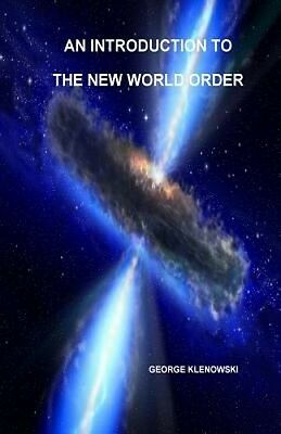 An Introduction to the New World Order by George Klenowski