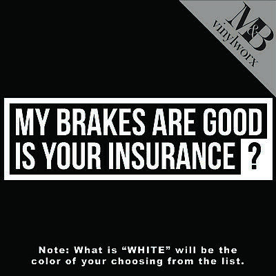 My Brakes Are Good Is Your Insurance Decal Sticker illest Lowered JDM KDM