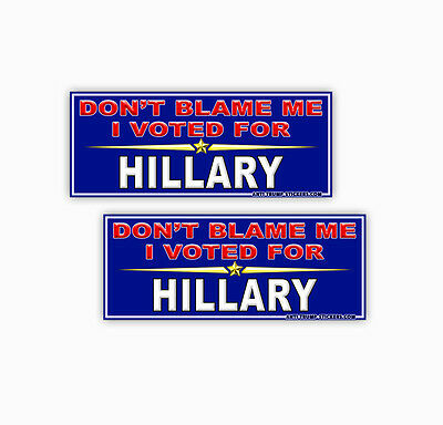 Anti-Trump Don't Blame Me, I Voted for Hillary - 2 pack of bumper stickers