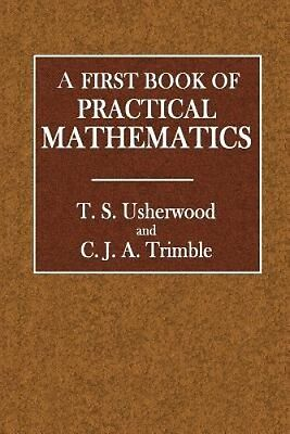 A First Book of Practical Mathematics by T. S. Usherwood