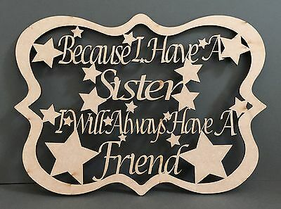 S205 BECAUSE I HAVE A SISTER I WILL ALWAYS HAVE A FRIEND Quote Sign Wooden MDF