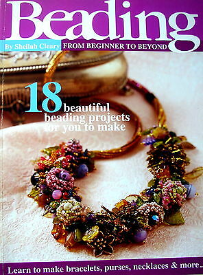 BEADING from BEGINNER TO BEYOND - 18 Projects Bracelets Necklaces Purses & More