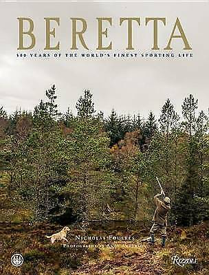 Beretta: 500 Years of the World's Finest Sporting Life by Nicholas Foulkes (Hard