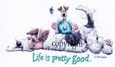 """Fox Terrier""""life is pretty good"""" by Mike McCartney"""