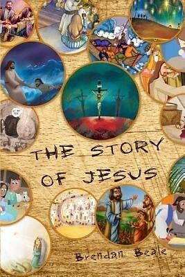 The Story of Jesus by Brendan Beale.