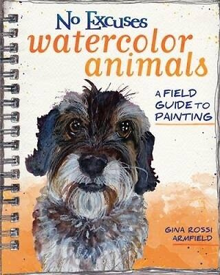 No Excuses Watercolor Animals: A Field Guide to Painting by Gina Rossi Armfield.